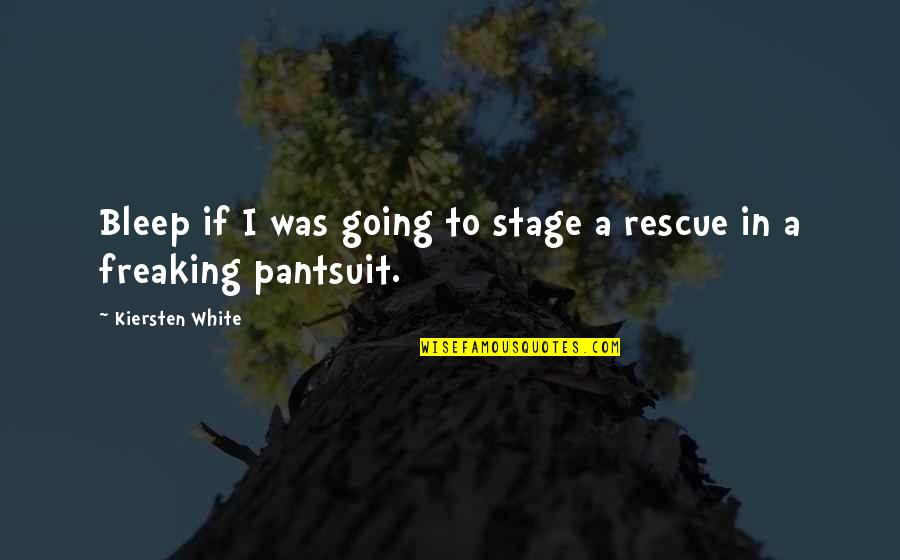Pantsuit Quotes By Kiersten White: Bleep if I was going to stage a