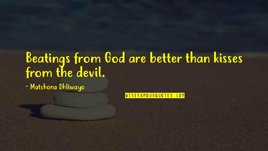 Pantsuit Quotes By Matshona Dhliwayo: Beatings from God are better than kisses from
