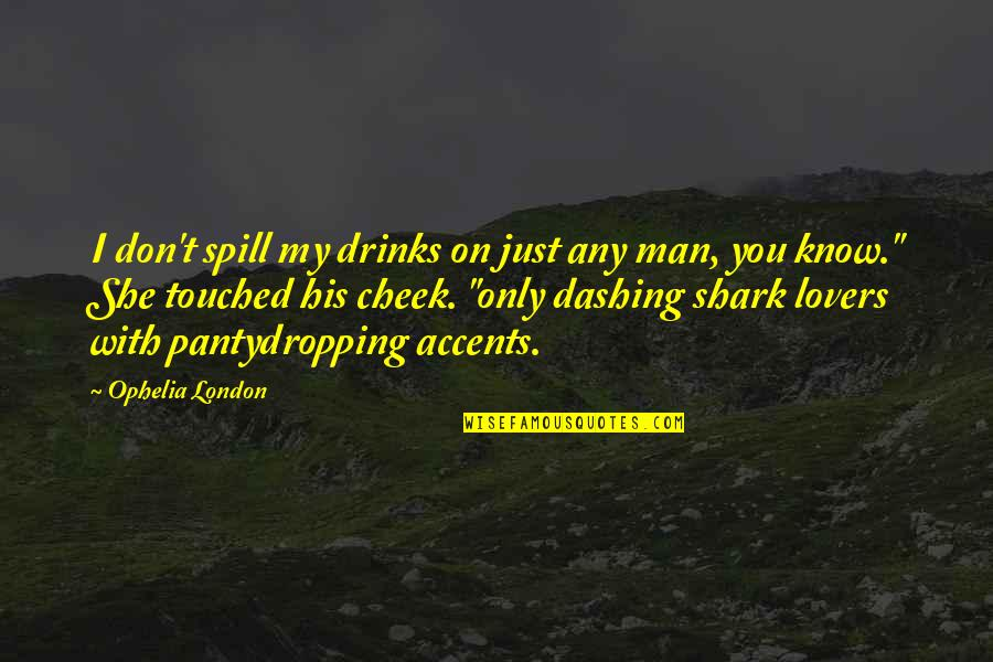 Pantydropping Quotes By Ophelia London: I don't spill my drinks on just any