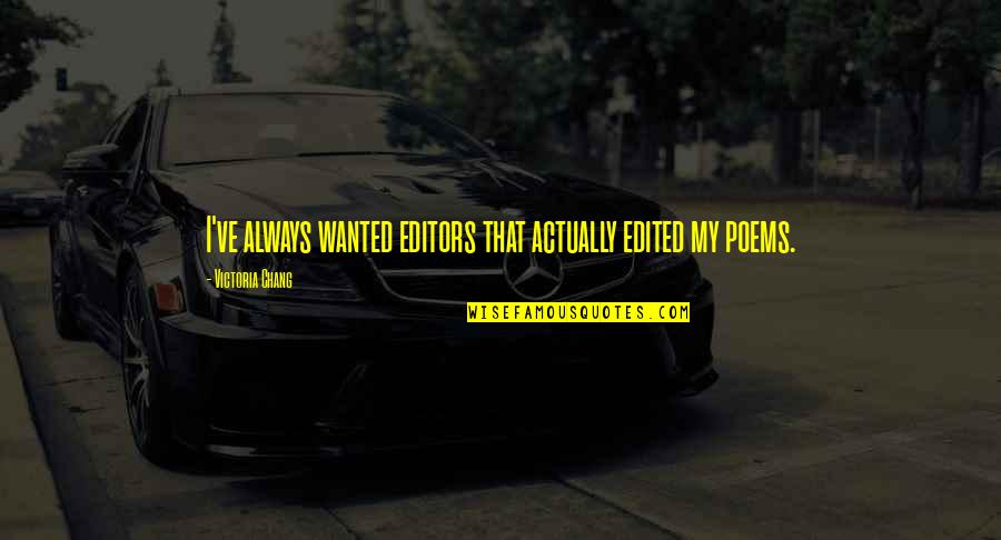 Pantydropping Quotes By Victoria Chang: I've always wanted editors that actually edited my