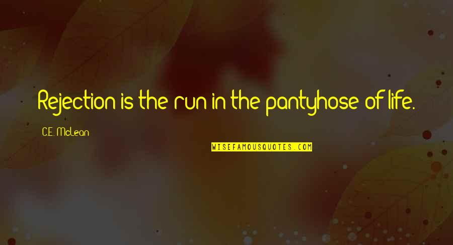 Pantyhose Quotes By C.E. McLean: Rejection is the run in the pantyhose of