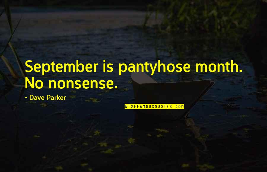 Pantyhose Quotes By Dave Parker: September is pantyhose month. No nonsense.