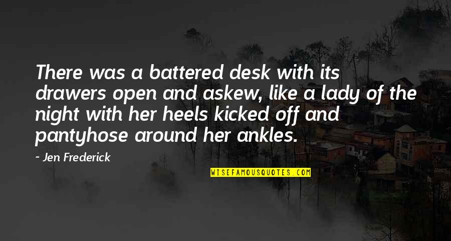 Pantyhose Quotes By Jen Frederick: There was a battered desk with its drawers