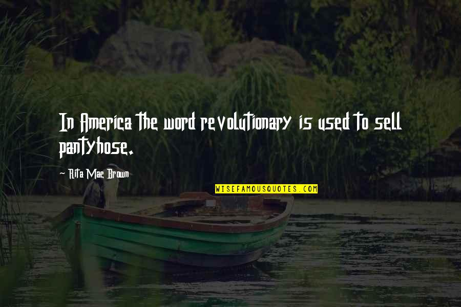 Pantyhose Quotes By Rita Mae Brown: In America the word revolutionary is used to