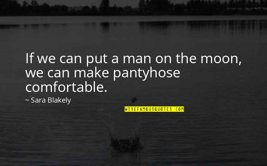 Pantyhose Quotes By Sara Blakely: If we can put a man on the