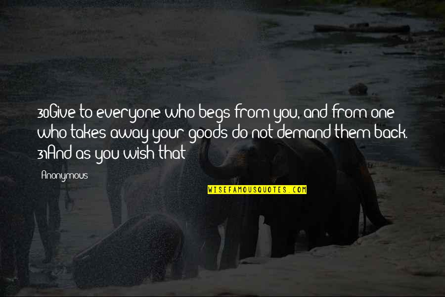 Pantz Quotes By Anonymous: 30Give to everyone who begs from you, and