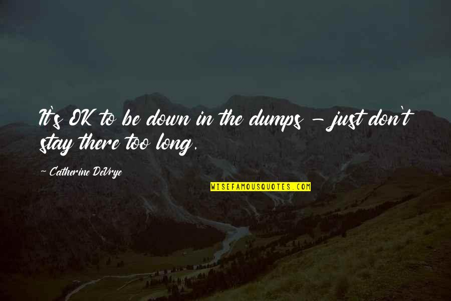 Pantz Quotes By Catherine DeVrye: It's OK to be down in the dumps