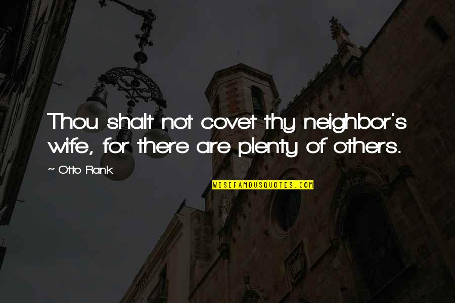Pantz Quotes By Otto Rank: Thou shalt not covet thy neighbor's wife, for