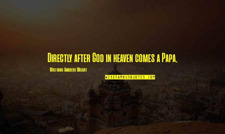 Papa In Heaven Quotes By Wolfgang Amadeus Mozart: Directly after God in heaven comes a Papa.