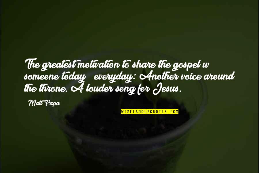 Papa Jesus Quotes By Matt Papa: The greatest motivation to share the gospel w/