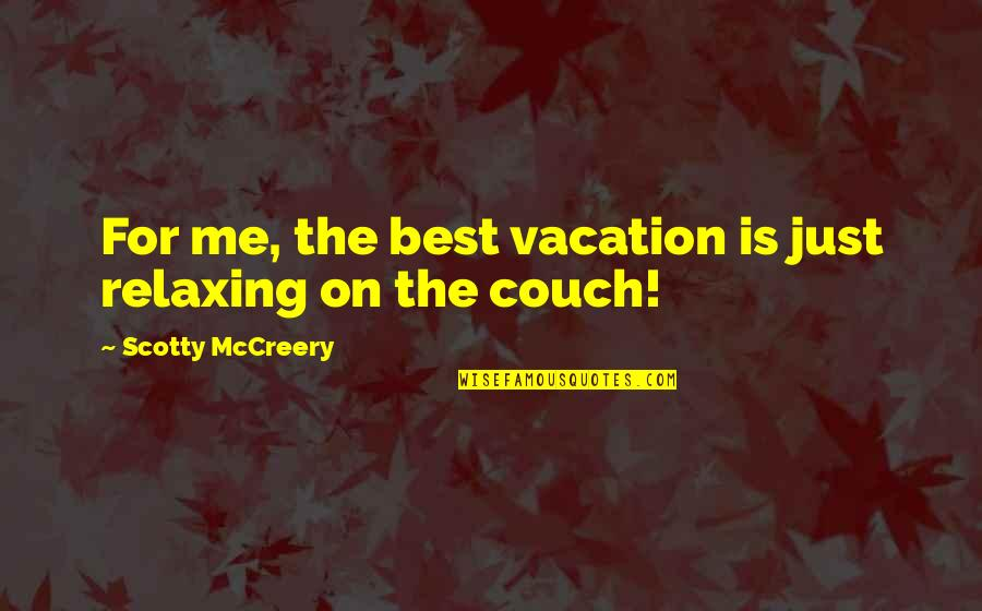 Papahanaumoku Quotes By Scotty McCreery: For me, the best vacation is just relaxing