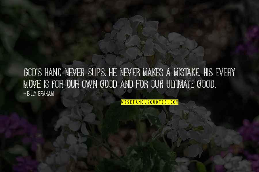 Paper Bag Quotes By Billy Graham: God's hand never slips. He never makes a