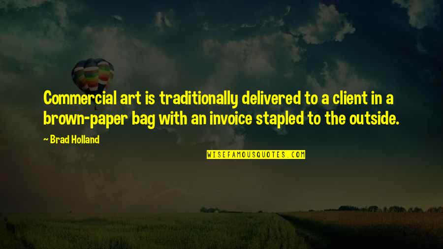 Paper Bag Quotes By Brad Holland: Commercial art is traditionally delivered to a client