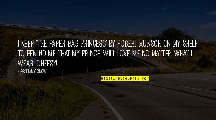 Paper Bag Quotes By Brittany Snow: I keep 'The Paper Bag Princess' by Robert