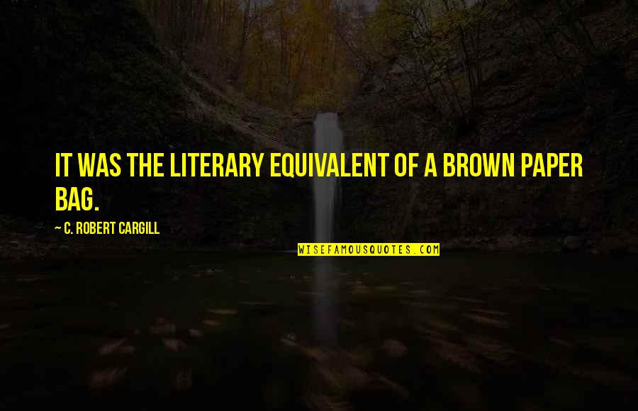 Paper Bag Quotes By C. Robert Cargill: It was the literary equivalent of a brown