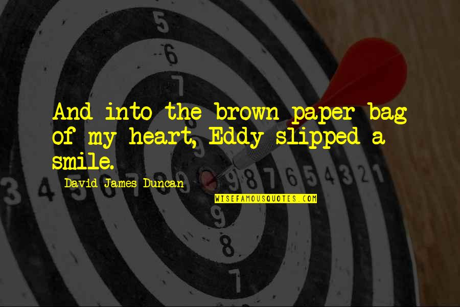 Paper Bag Quotes By David James Duncan: And into the brown paper bag of my
