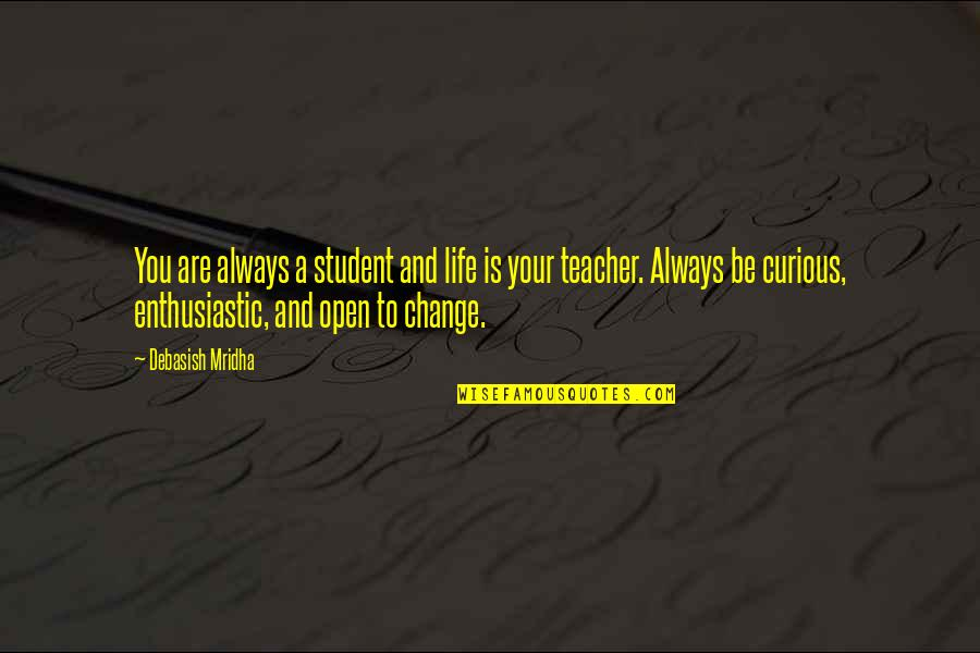 Paper Bag Quotes By Debasish Mridha: You are always a student and life is
