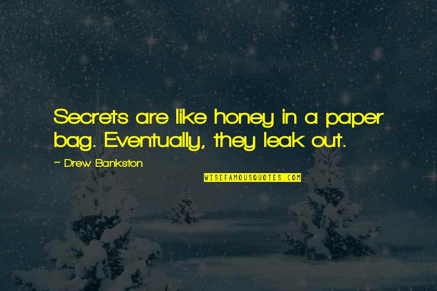 Paper Bag Quotes By Drew Bankston: Secrets are like honey in a paper bag.