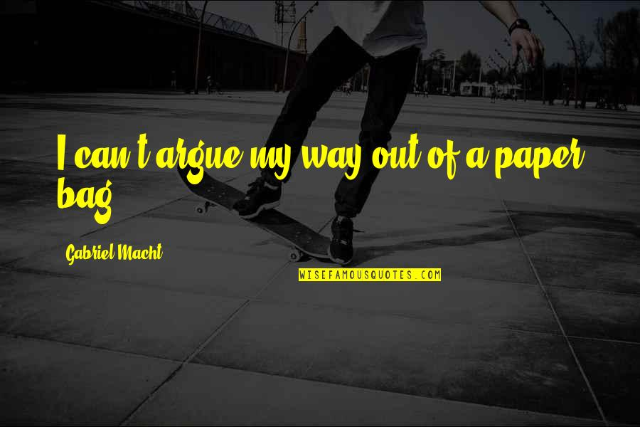 Paper Bag Quotes By Gabriel Macht: I can't argue my way out of a