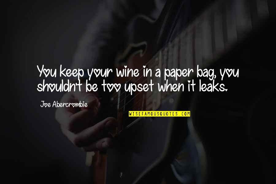 Paper Bag Quotes By Joe Abercrombie: You keep your wine in a paper bag,