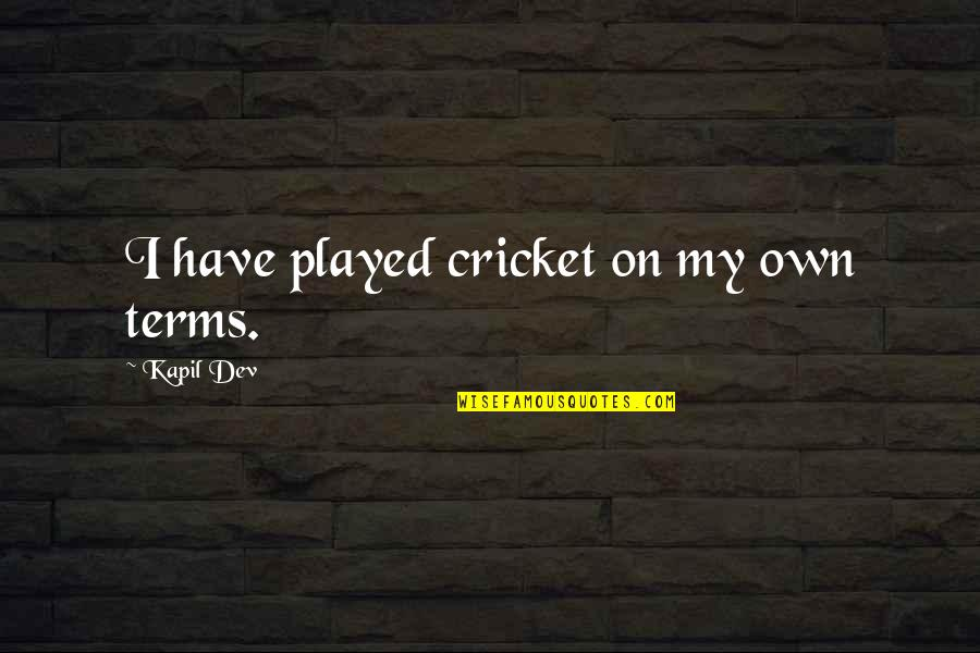 Paper Bag Quotes By Kapil Dev: I have played cricket on my own terms.