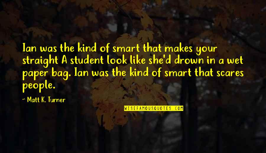 Paper Bag Quotes By Matt K. Turner: Ian was the kind of smart that makes