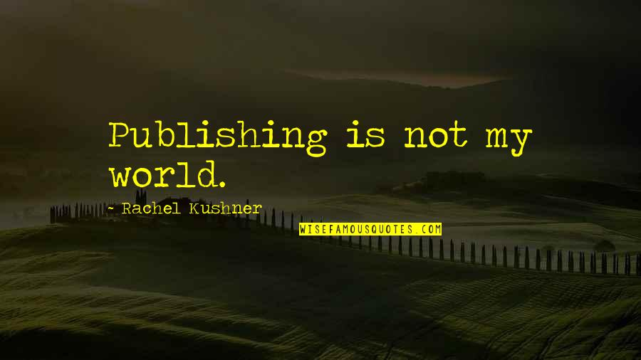 Paper Bag Quotes By Rachel Kushner: Publishing is not my world.