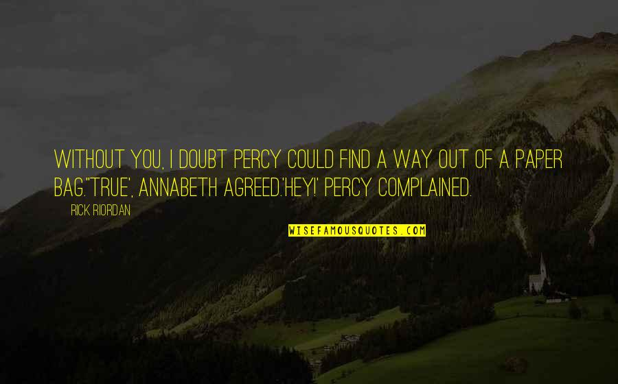 Paper Bag Quotes By Rick Riordan: Without you, I doubt Percy could find a