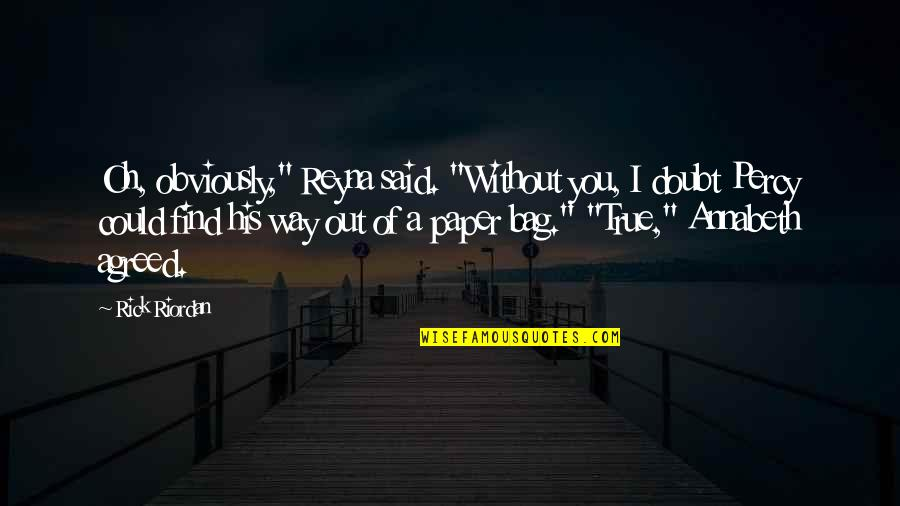 """Paper Bag Quotes By Rick Riordan: Oh, obviously,"""" Reyna said. """"Without you, I doubt"""