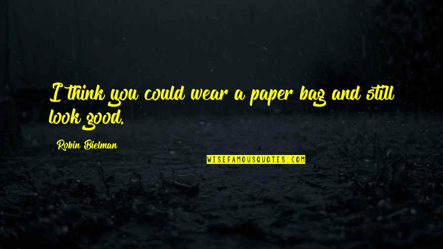 Paper Bag Quotes By Robin Bielman: I think you could wear a paper bag