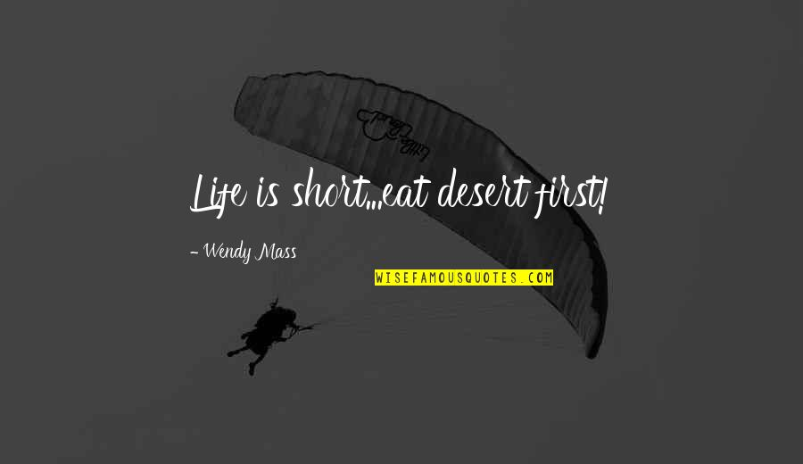 Paper Bag Quotes By Wendy Mass: Life is short...eat desert first!