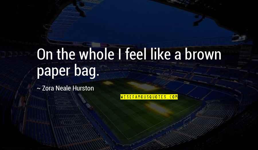 Paper Bag Quotes By Zora Neale Hurston: On the whole I feel like a brown