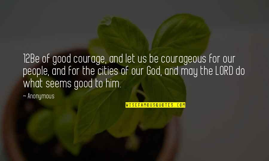 Papillon Henri Charriere Quotes By Anonymous: 12Be of good courage, and let us be