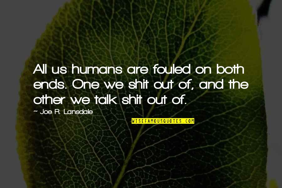 Papillon Henri Charriere Quotes By Joe R. Lansdale: All us humans are fouled on both ends.