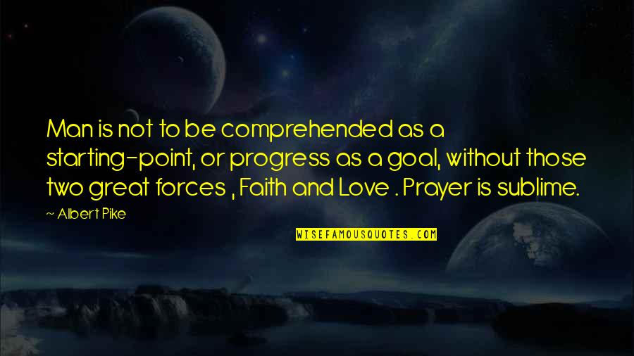 Parachuted Quotes By Albert Pike: Man is not to be comprehended as a