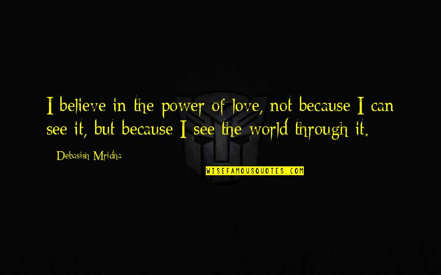 Parachuted Quotes By Debasish Mridha: I believe in the power of love, not