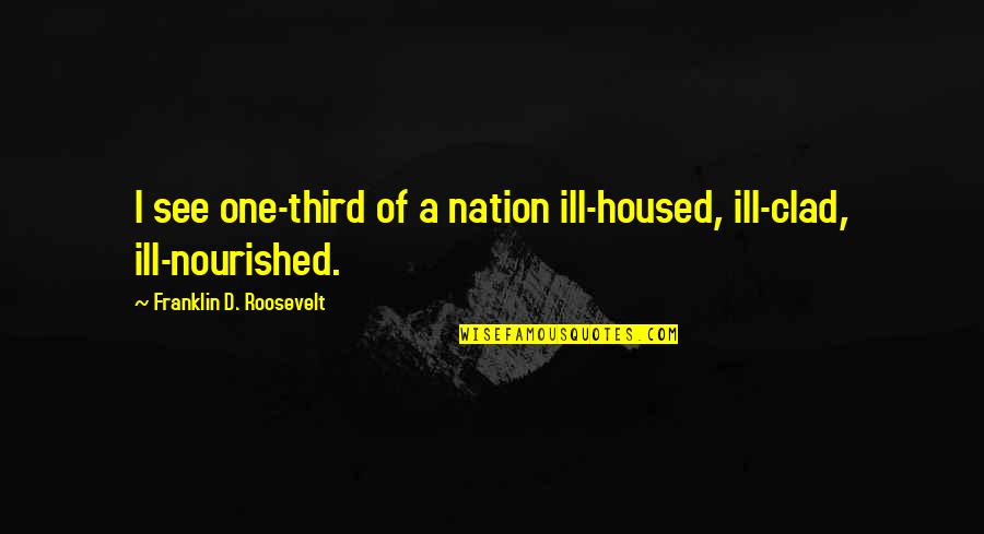 Parachuted Quotes By Franklin D. Roosevelt: I see one-third of a nation ill-housed, ill-clad,