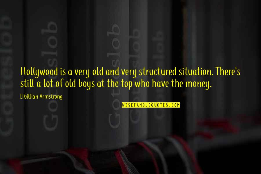 Parachuted Quotes By Gillian Armstrong: Hollywood is a very old and very structured