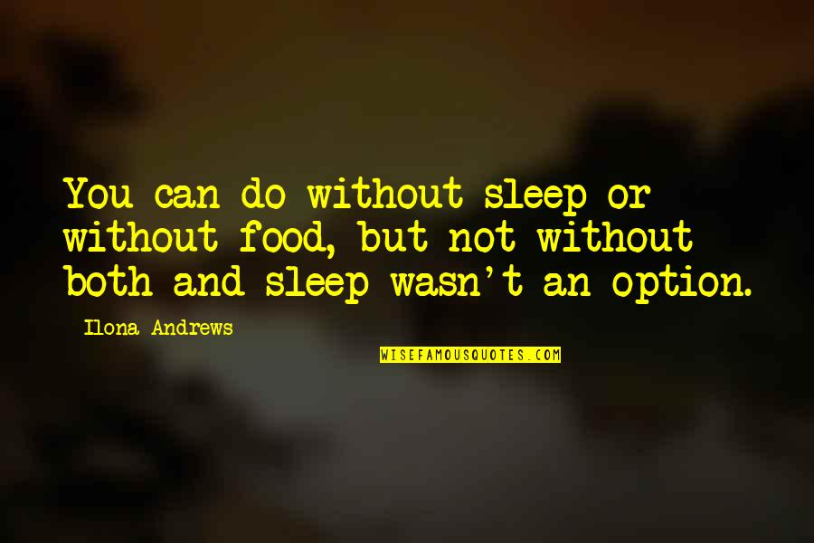 Parachuted Quotes By Ilona Andrews: You can do without sleep or without food,