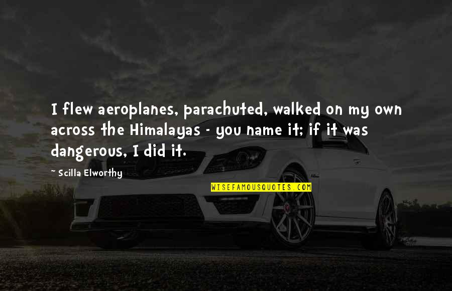 Parachuted Quotes By Scilla Elworthy: I flew aeroplanes, parachuted, walked on my own