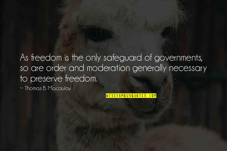 Parachuted Quotes By Thomas B. Macaulay: As freedom is the only safeguard of governments,