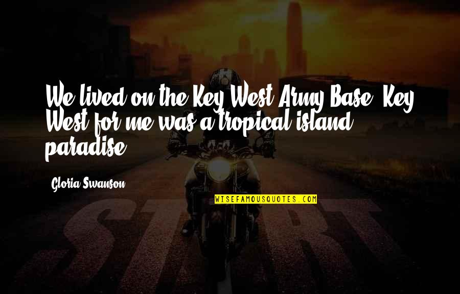 Paradise Island Quotes By Gloria Swanson: We lived on the Key West Army Base.