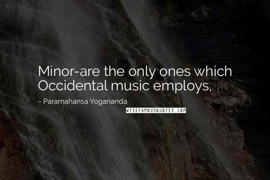 Paramahansa Yogananda quotes: Minor-are the only ones which Occidental music employs,
