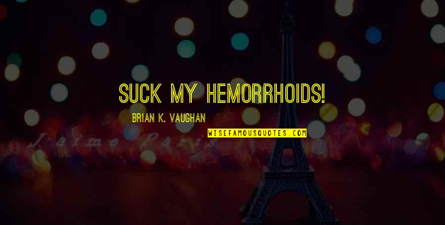 Paranamal Quotes By Brian K. Vaughan: Suck my hemorrhoids!