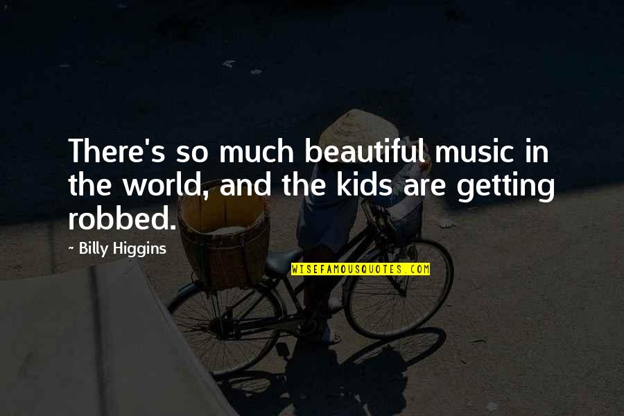 Paranormal Investigator Quotes By Billy Higgins: There's so much beautiful music in the world,