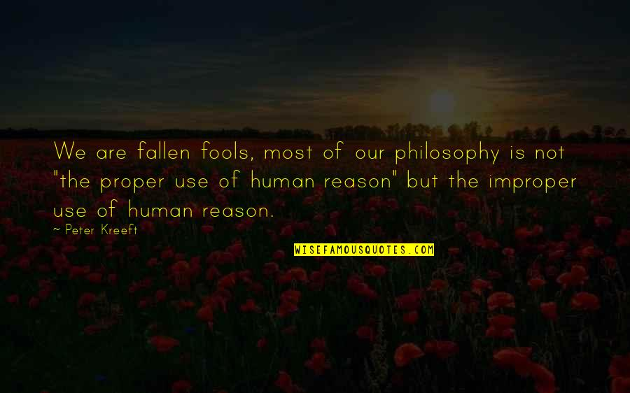 Paranormal Investigator Quotes By Peter Kreeft: We are fallen fools, most of our philosophy