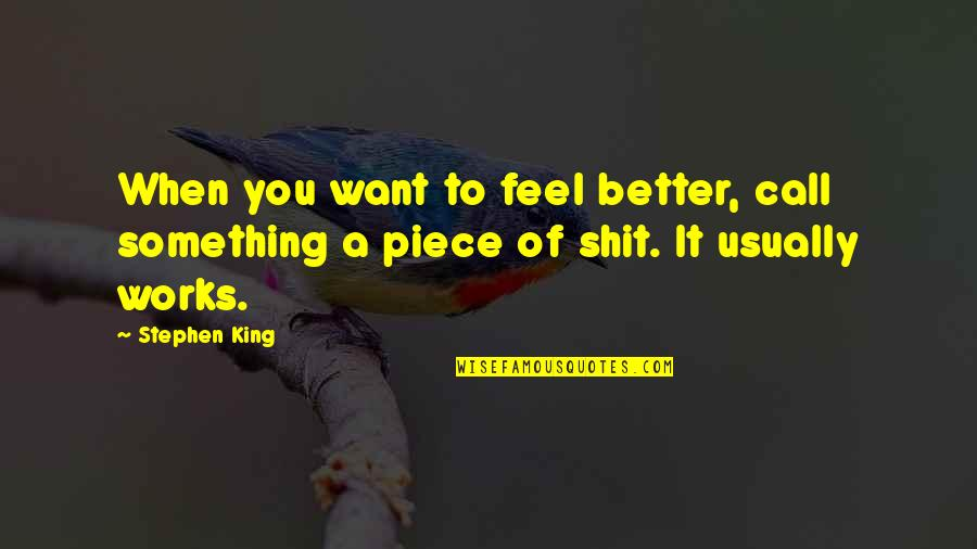 Paranormal Investigator Quotes By Stephen King: When you want to feel better, call something