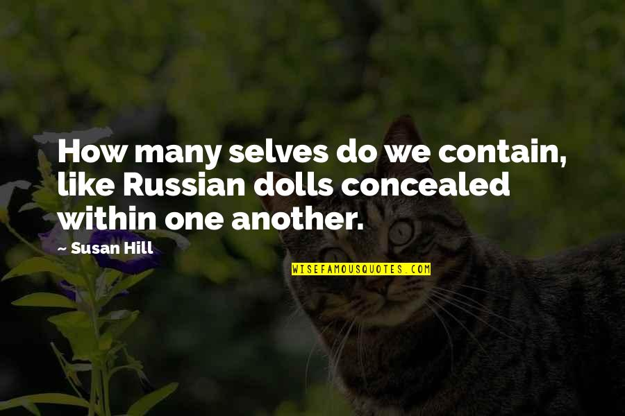 Parasite Rex Quotes By Susan Hill: How many selves do we contain, like Russian