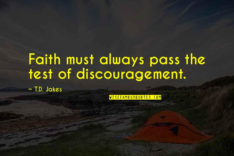 Parasite Rex Quotes By T.D. Jakes: Faith must always pass the test of discouragement.