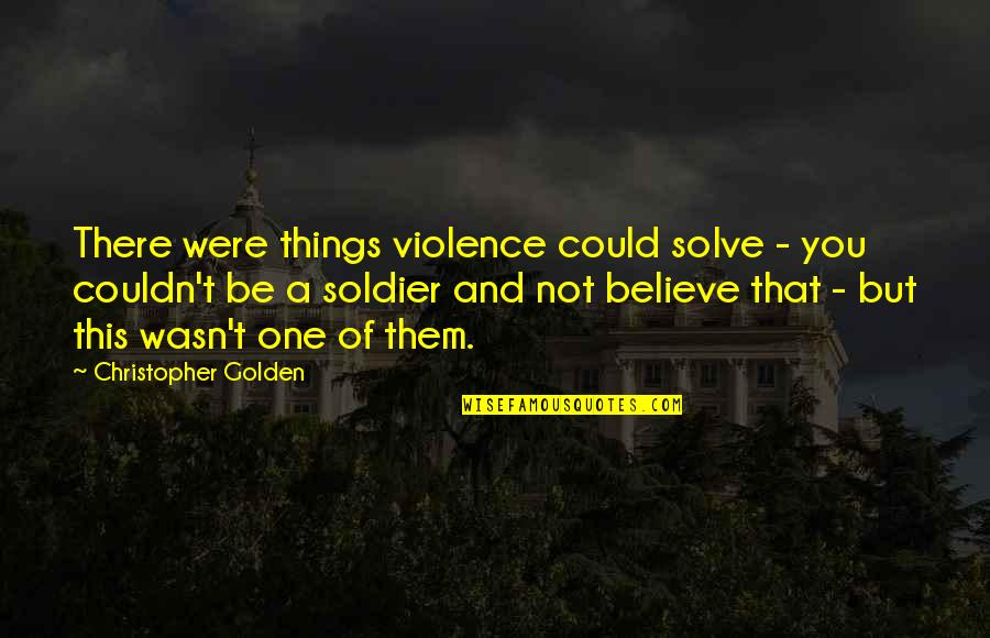 Parcc Quotes By Christopher Golden: There were things violence could solve - you